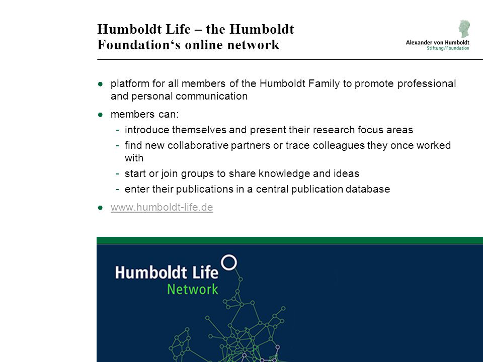 Humboldt Life – the Humboldt Foundation's online network ●platform for all members of the Humboldt Family to promote professional and personal communi