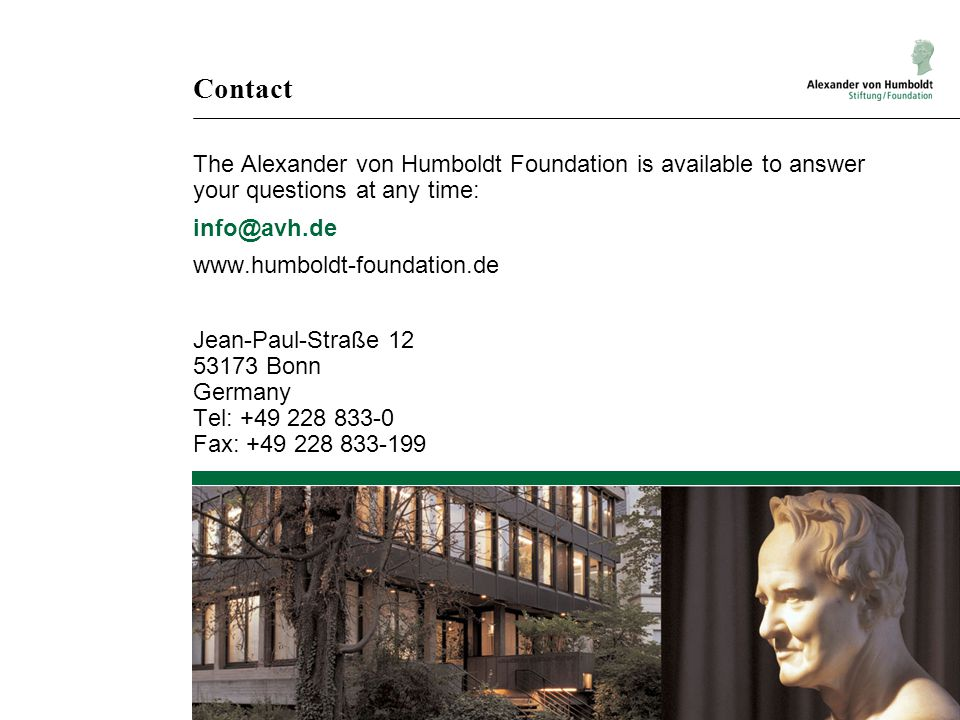 Contact The Alexander von Humboldt Foundation is available to answer your questions at any time: info@avh.de www.humboldt-foundation.de Jean-Paul-Stra