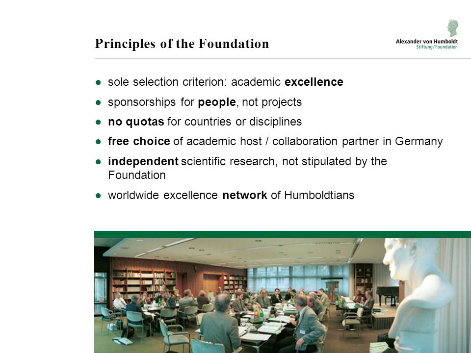 Principles of the Foundation ●sole selection criterion: academic excellence ●sponsorships for people, not projects ●no quotas for countries or discipl