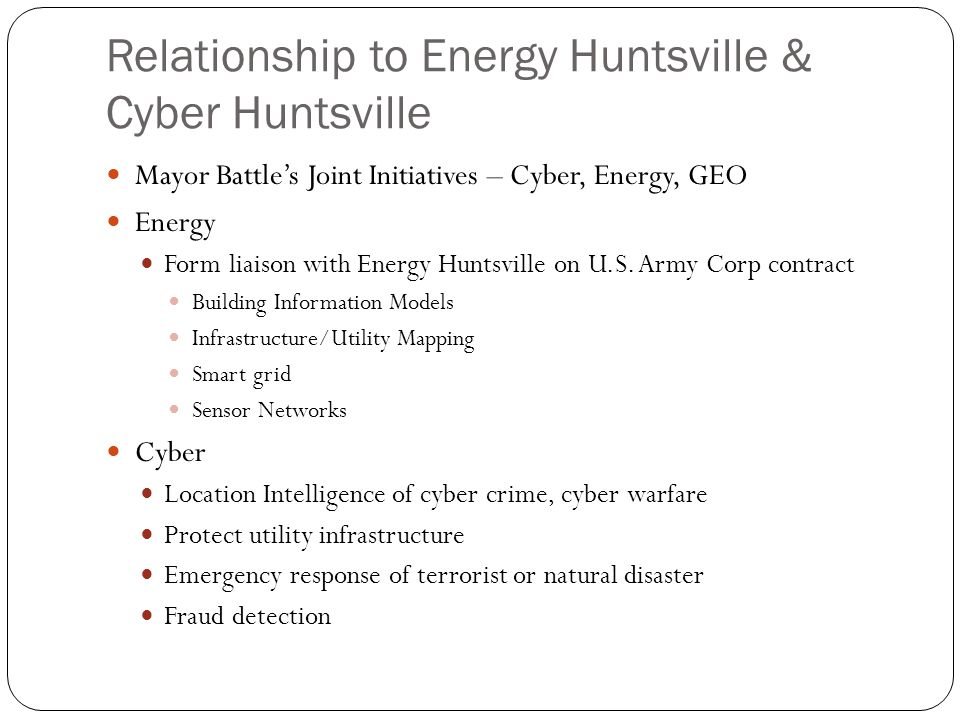 Relationship to Energy Huntsville & Cyber Huntsville Mayor Battle's Joint Initiatives – Cyber, Energy, GEO Energy Form liaison with Energy Huntsville on U.S.