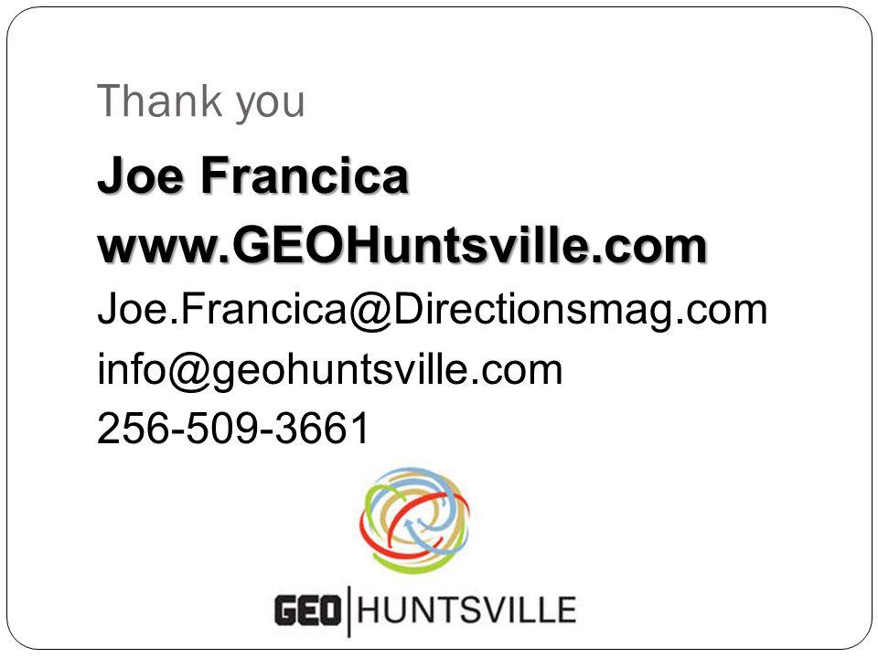 Thank you Joe Francica www.GEOHuntsville.com Joe.Francica@Directionsmag.com info@geohuntsville.com 256-509-3661