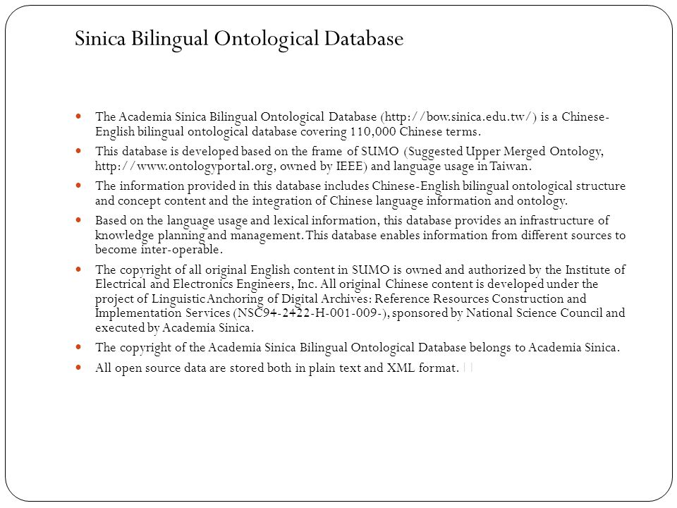 Sinica Bilingual Ontological Database The Academia Sinica Bilingual Ontological Database (http://bow.sinica.edu.tw/) is a Chinese- English bilingual o