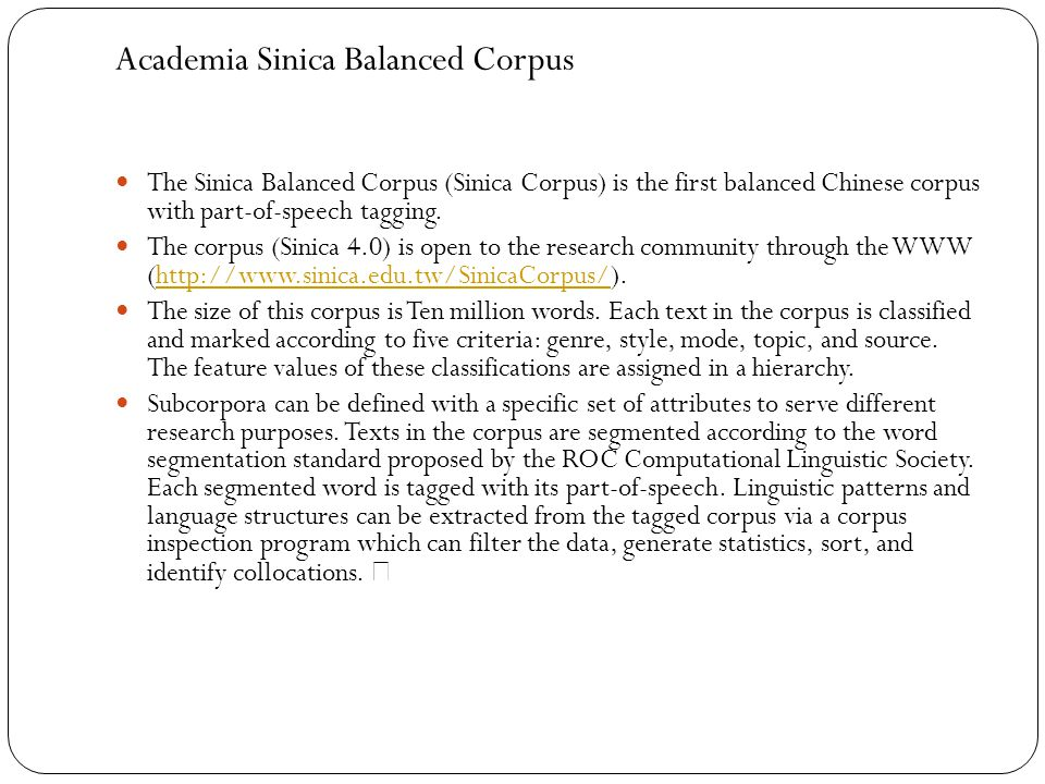 Academia Sinica Balanced Corpus The Sinica Balanced Corpus (Sinica Corpus) is the first balanced Chinese corpus with part-of-speech tagging.