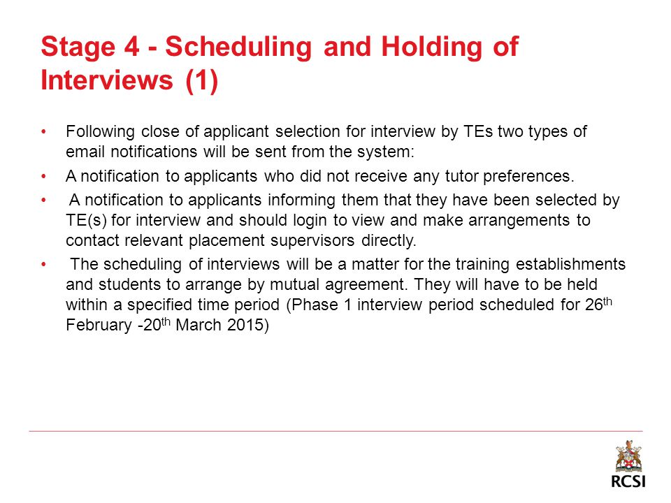 Stage 4 - Scheduling and Holding of Interviews (1) Following close of applicant selection for interview by TEs two types of email notifications will b