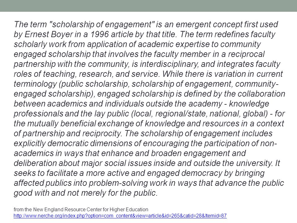 The term scholarship of engagement is an emergent concept first used by Ernest Boyer in a 1996 article by that title.