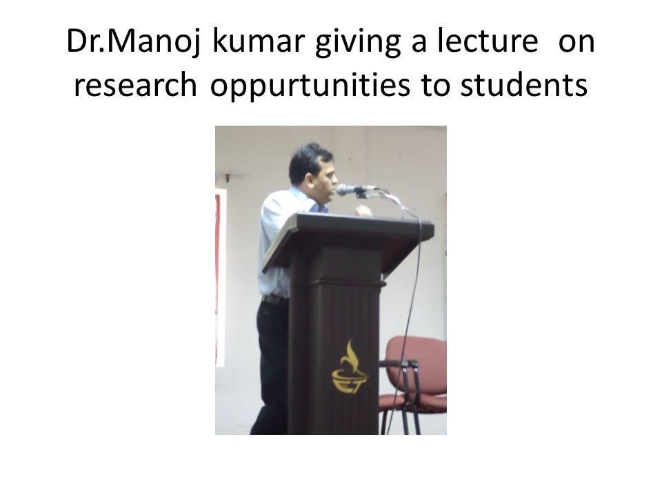 Dr.Manoj kumar giving a lecture on research oppurtunities to students