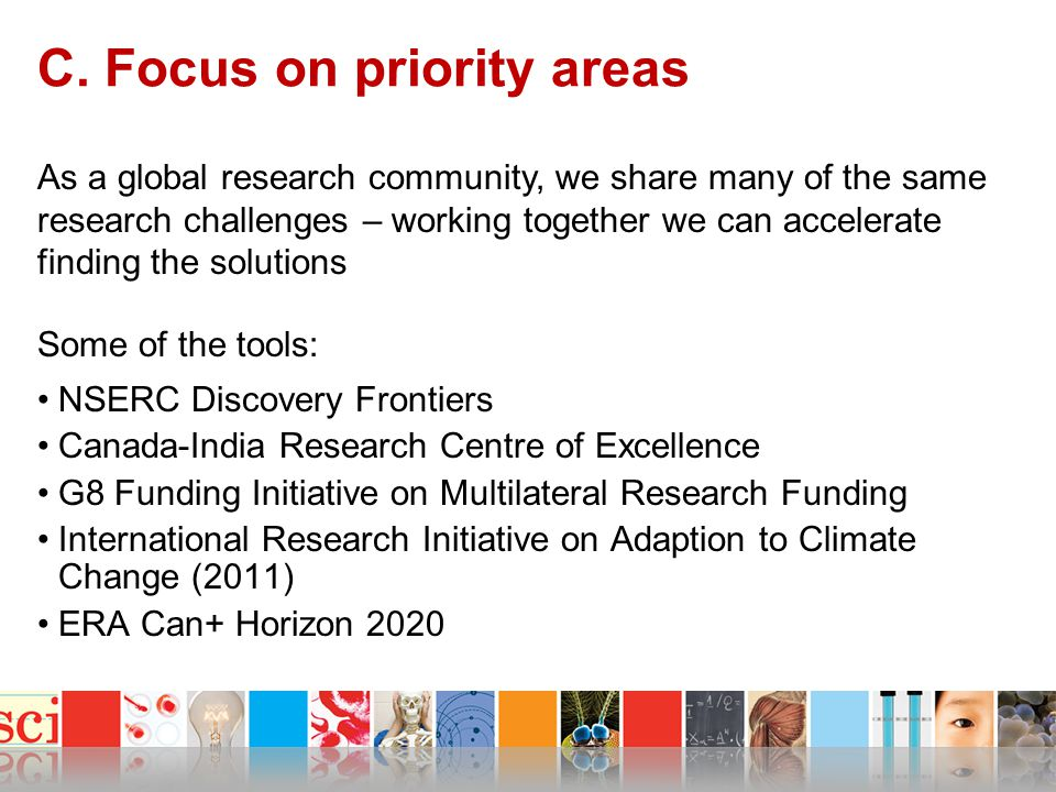 Discovery Frontiers Addresses national priorities and global challenges Transformative, Integrative science with the potential for substantial impact International linkages required with Canada taking the leadership role Teams of top Canadian researchers No annual competition cycle, periodic calls – based on advice from COGS $1M/yr for 4 years 1 st successful DF : Arctic Development and Adaptation to Permafrost in Transition (ADAPT) – led by W.