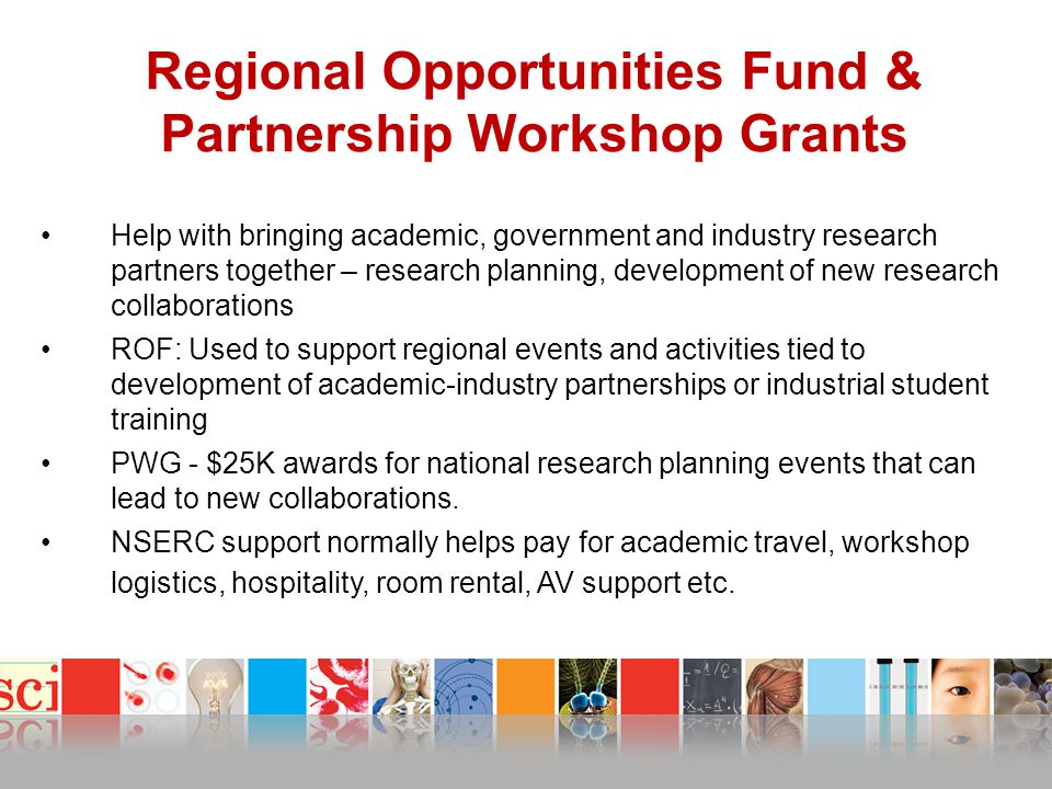 Partnerships Workshops Grants Grants of up to $25,000 for:  R&D planning workshops that will lead to new collaborations between Canadian academics and end user organizations (e.g.