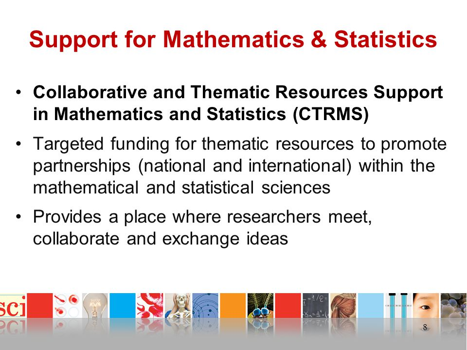 Support for Mathematics & Statistics Collaborative and Thematic Resources Support in Mathematics and Statistics (CTRMS) Targeted funding for thematic