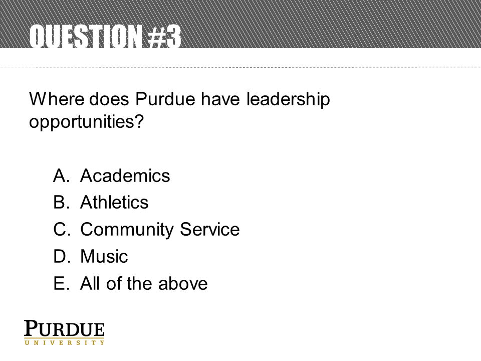 QUESTION #3 Where does Purdue have leadership opportunities.