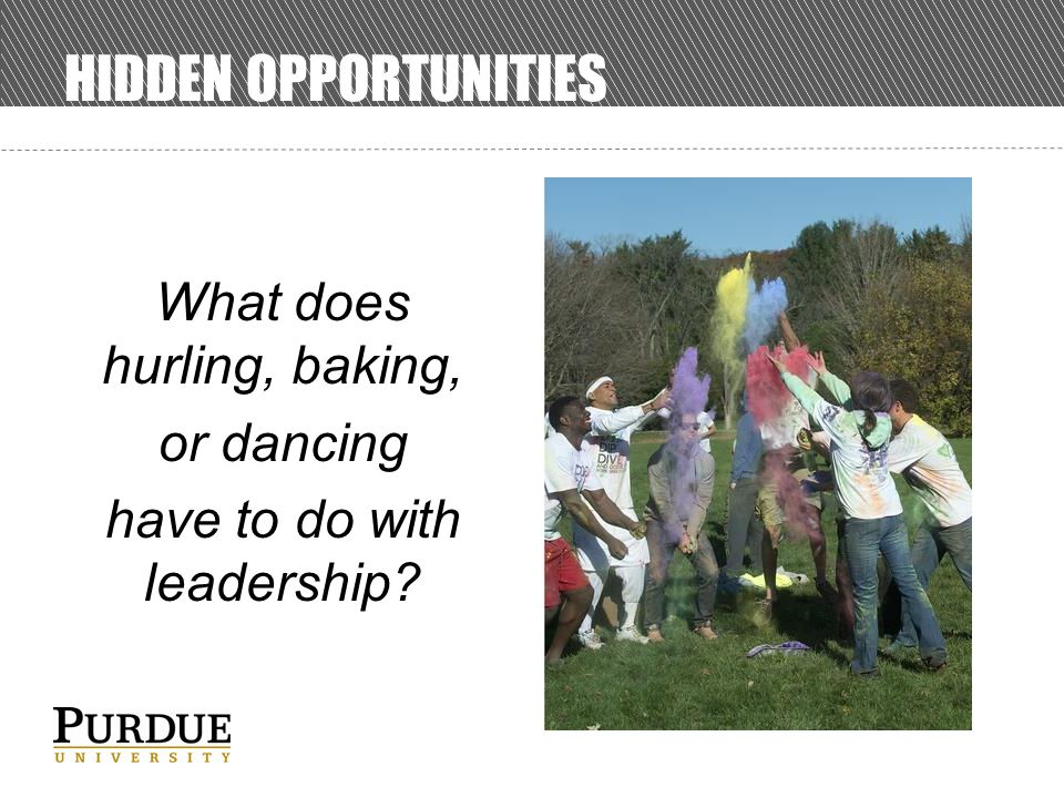 HIDDEN OPPORTUNITIES What does hurling, baking, or dancing have to do with leadership?