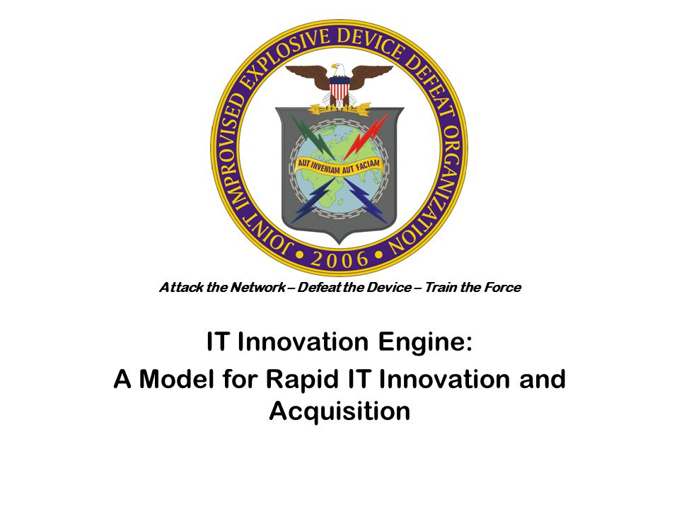 Attack the Network – Defeat the Device – Train the Force IT Innovation Engine: A Model for Rapid IT Innovation and Acquisition