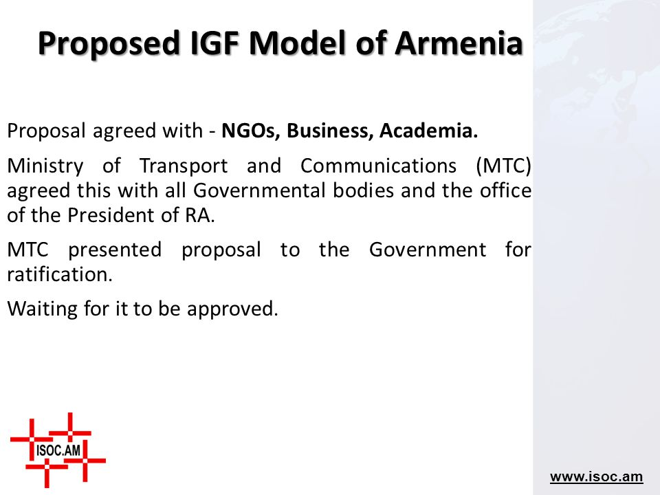 www.isoc.am Proposal agreed with - NGOs, Business, Academia. Ministry of Transport and Communications (MTC) agreed this with all Governmental bodies a