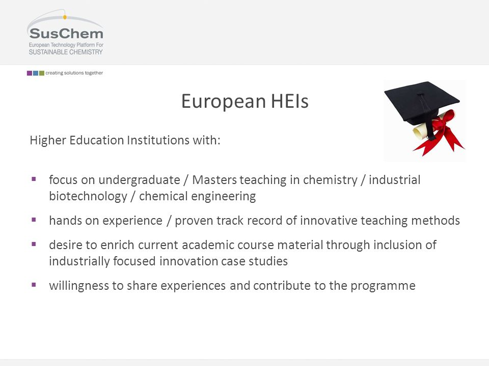European HEIs Higher Education Institutions with:  focus on undergraduate / Masters teaching in chemistry / industrial biotechnology / chemical engin