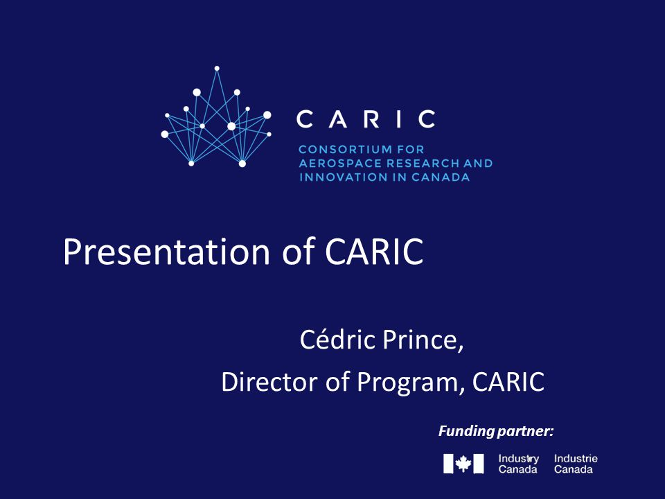 Presentation of CARIC Cédric Prince, Director of Program, CARIC Funding partner: