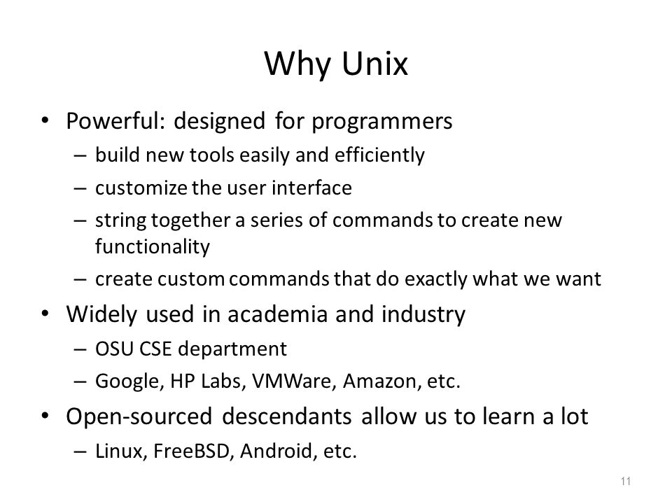 Why Unix Powerful: designed for programmers – build new tools easily and efficiently – customize the user interface – string together a series of comm