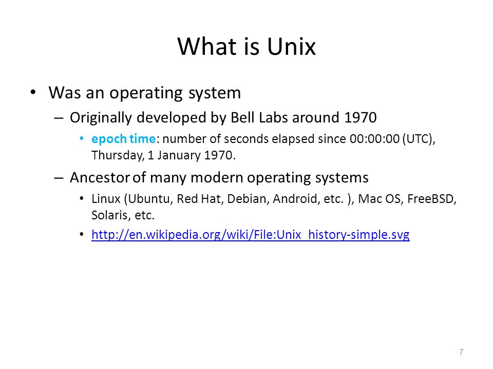 What is Unix Was an operating system – Originally developed by Bell Labs around 1970 epoch time: number of seconds elapsed since 00:00:00 (UTC), Thurs