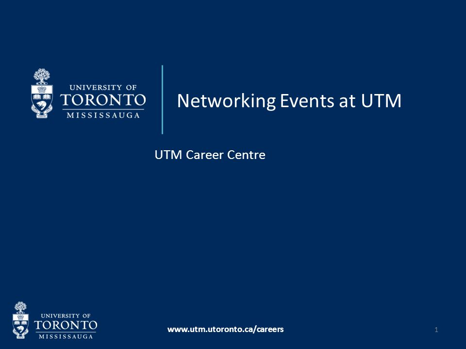 Networking Events at UTM UTM Career Centre www.utm.utoronto.ca/careers 1