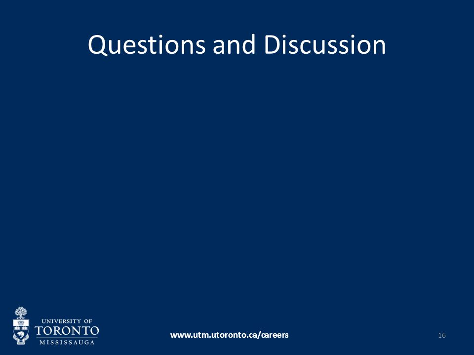 Questions and Discussion www.utm.utoronto.ca/careers 16