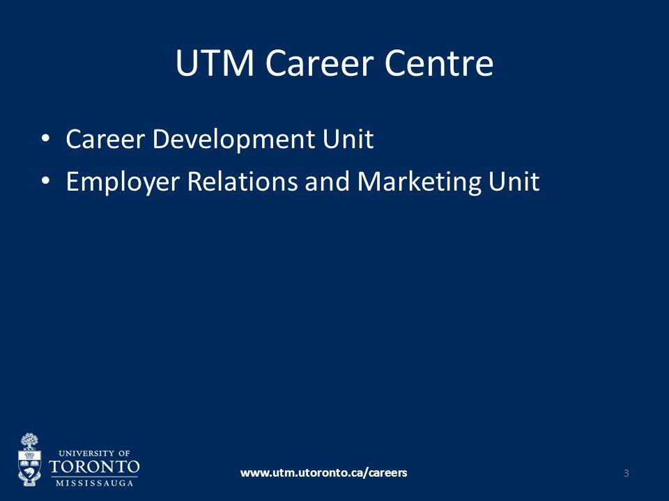 UTM Career Centre Career Development Unit Employer Relations and Marketing Unit www.utm.utoronto.ca/careers 3