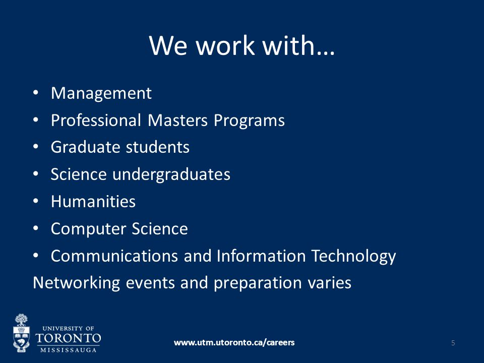 We work with… Management Professional Masters Programs Graduate students Science undergraduates Humanities Computer Science Communications and Informa