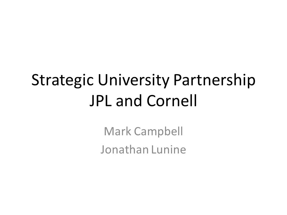 Strategic University Partnership JPL and Cornell Mark Campbell Jonathan Lunine