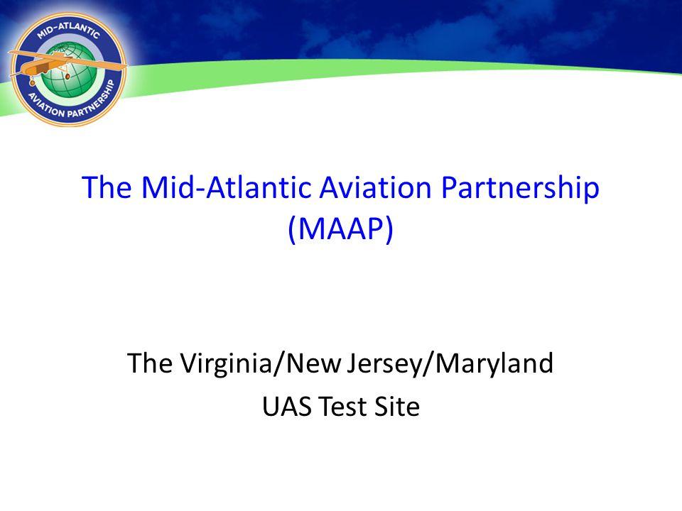 The Mid-Atlantic Aviation Partnership (MAAP) The Virginia/New Jersey/Maryland UAS Test Site 6 May 20131