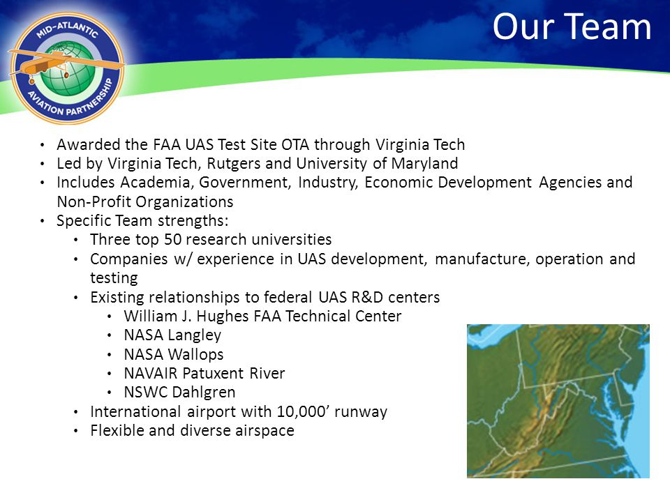3 Our Team Awarded the FAA UAS Test Site OTA through Virginia Tech Led by Virginia Tech, Rutgers and University of Maryland Includes Academia, Governm