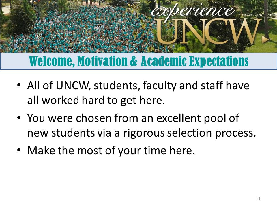 Welcome, Motivation & Academic Expectations All of UNCW, students, faculty and staff have all worked hard to get here.