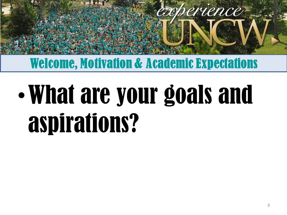 Welcome, Motivation & Academic Expectations What are your goals and aspirations? 8