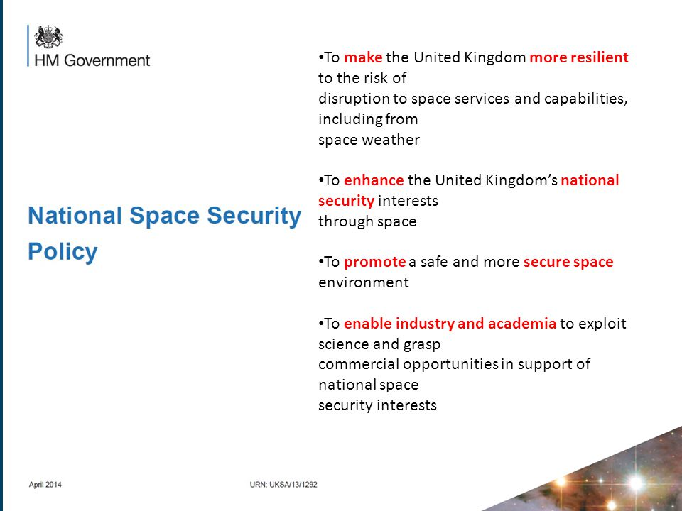 To make the United Kingdom more resilient to the risk of disruption to space services and capabilities, including from space weather To enhance the Un