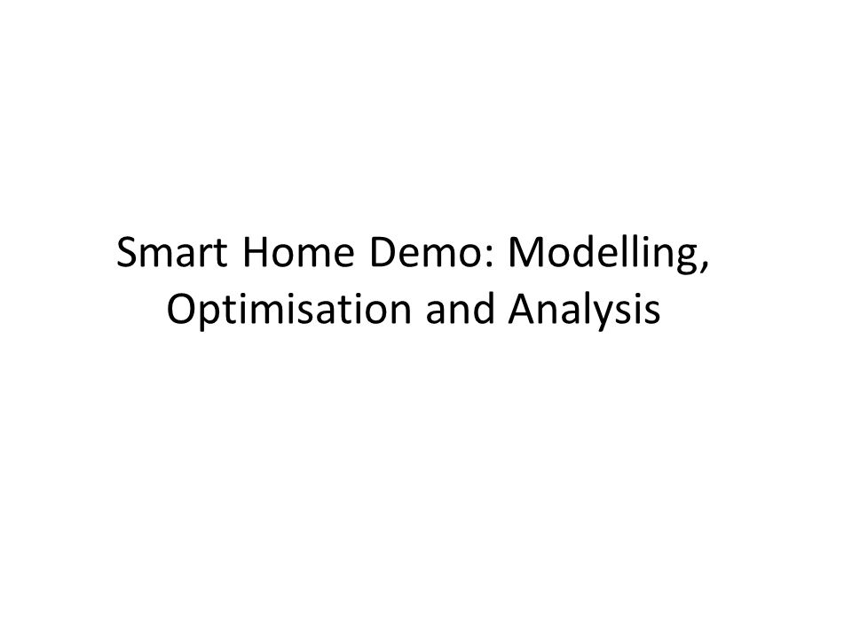 Smart Home Demo: Modelling, Optimisation and Analysis
