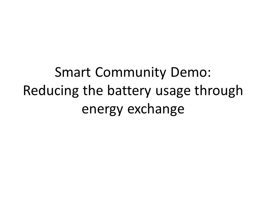 Smart Community Demo: Reducing the battery usage through energy exchange