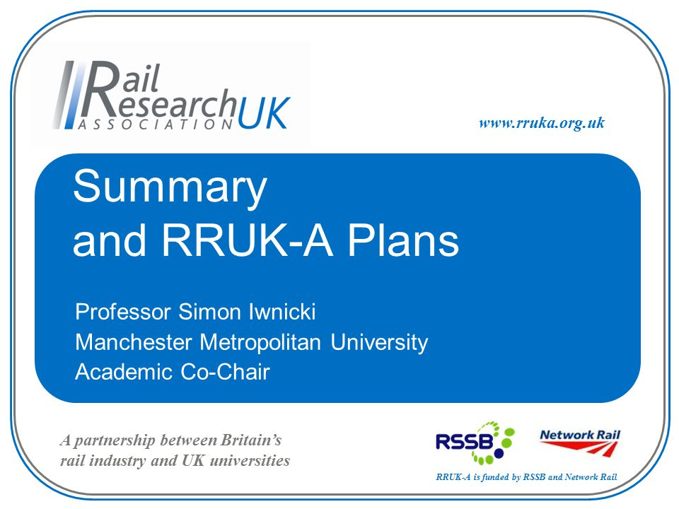 RRUK-A Industry-Academia Workshop on the 24/7 Railway A one-day industry-academia workshop which aims to find creative solutions to the problems of running a 24/7 railway.