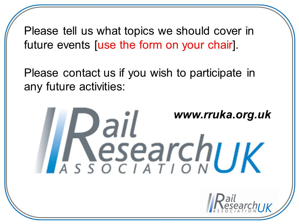 Please tell us what topics we should cover in future events [use the form on your chair]. Please contact us if you wish to participate in any future a