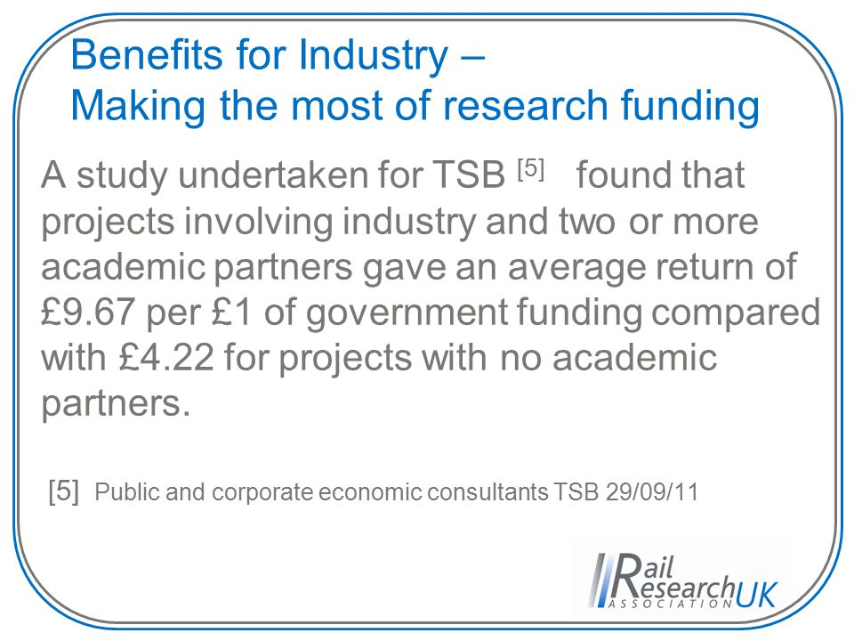 Benefits for Universities – Sustainable research infrastructure Long-term relationships with industry provide support for a research activity in the university, which the industrial partner considers relevant to advancing its technical competence or leadership in technology.