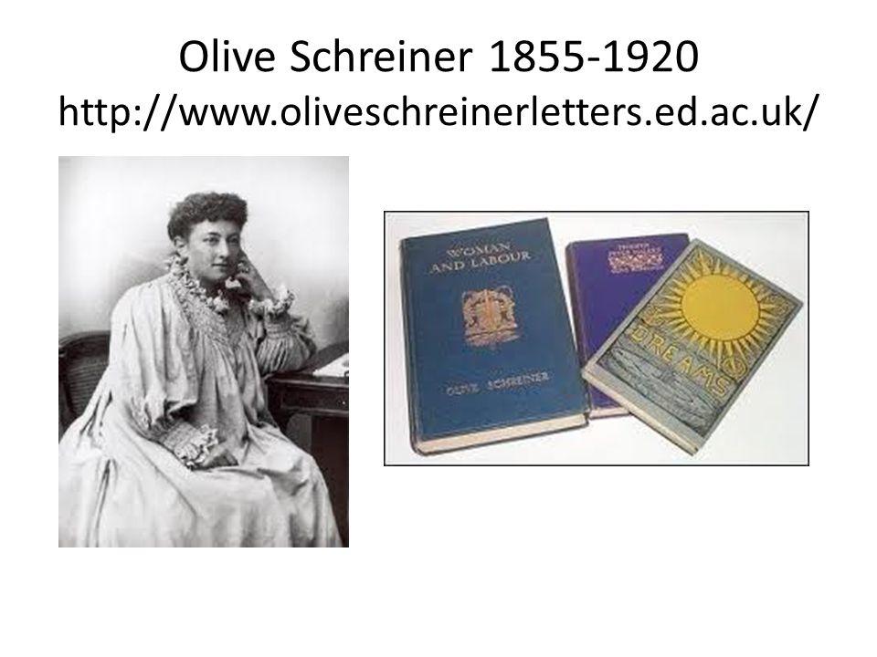 Olive Schreiner 1855-1920 http://www.oliveschreinerletters.ed.ac.uk/