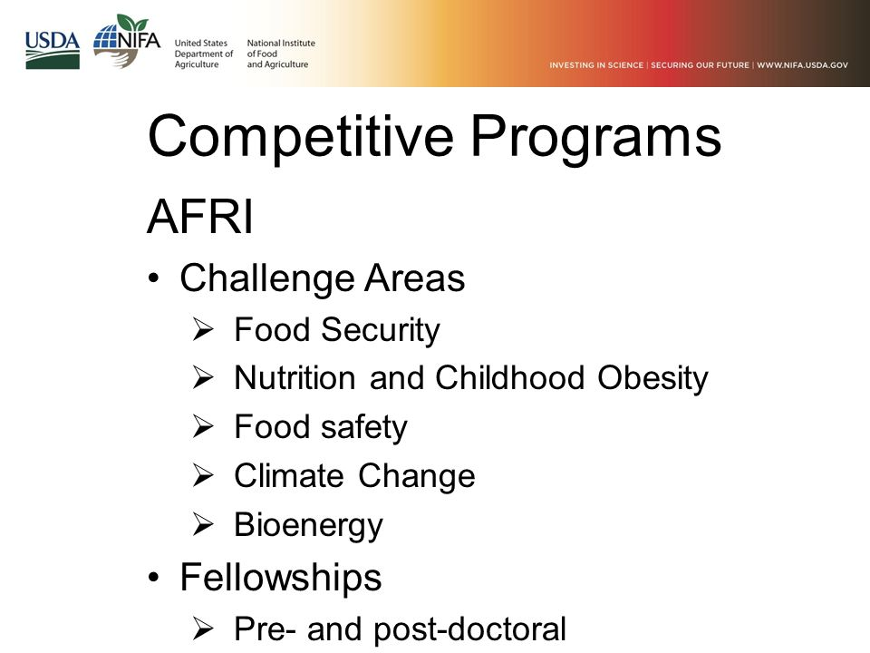 Competitive Programs AFRI Challenge Areas  Food Security  Nutrition and Childhood Obesity  Food safety  Climate Change  Bioenergy Fellowships  P