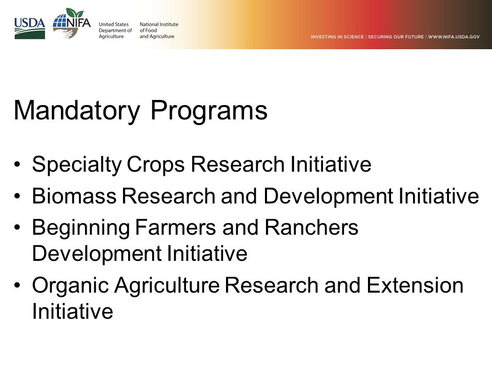 Mandatory Programs Specialty Crops Research Initiative Biomass Research and Development Initiative Beginning Farmers and Ranchers Development Initiati