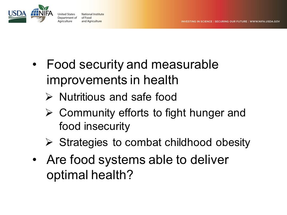 Food security and measurable improvements in health  Nutritious and safe food  Community efforts to fight hunger and food insecurity  Strategies to