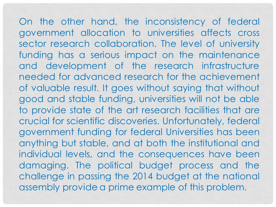 On the other hand, the inconsistency of federal government allocation to universities affects cross sector research collaboration.