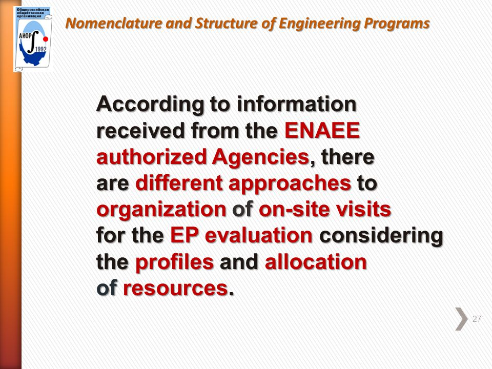 Nomenclature and Structure of Engineering Programs 27 According to information received from the ENAEE authorized Agencies, there are different approaches to organization of on-site visits for the EP evaluation considering the profiles and allocation of resources.