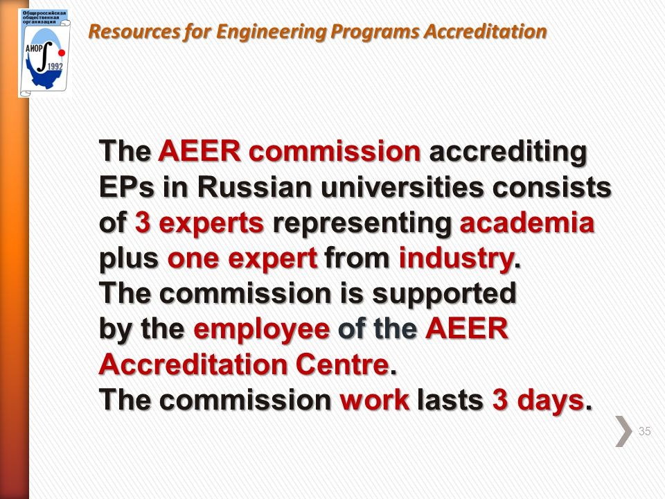 Resources for Engineering Programs Accreditation 35 The AEER commission accrediting EPs in Russian universities consists of 3 experts representing academia plus one expert from industry.