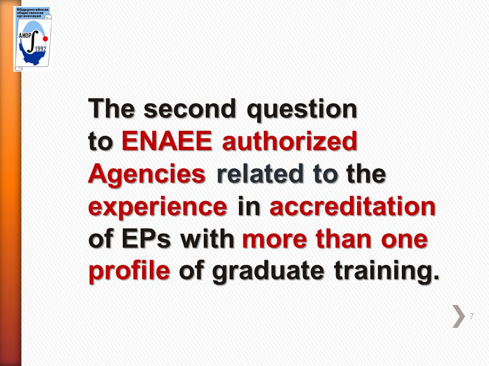 7 The second question to ENAEE authorized Agencies related to the experience in accreditation of EPs with more than one profile of graduate training.
