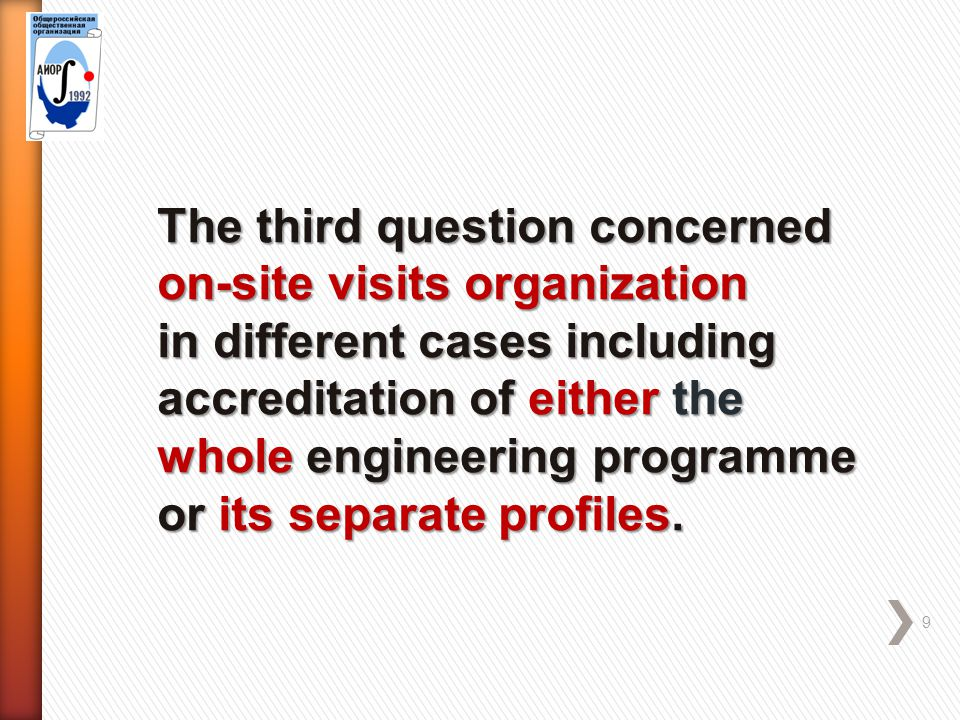 9 The third question concerned on-site visits organization in different cases including accreditation of either the whole engineering programme or its separate profiles.