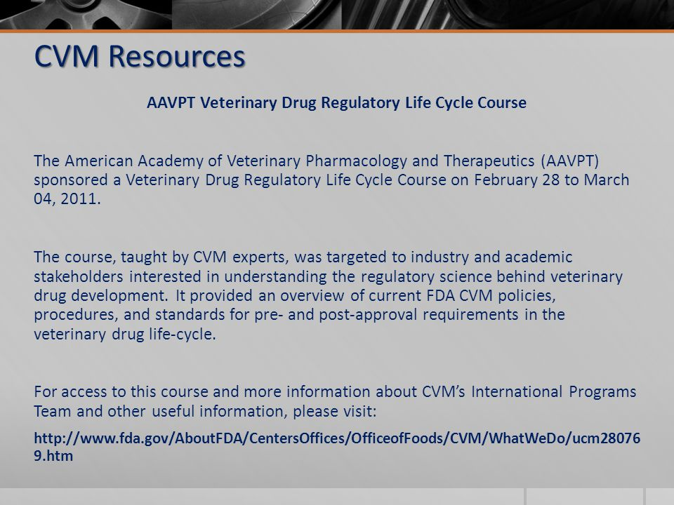 AAVPT Veterinary Drug Regulatory Life Cycle Course The American Academy of Veterinary Pharmacology and Therapeutics (AAVPT) sponsored a Veterinary Drug Regulatory Life Cycle Course on February 28 to March 04, 2011.