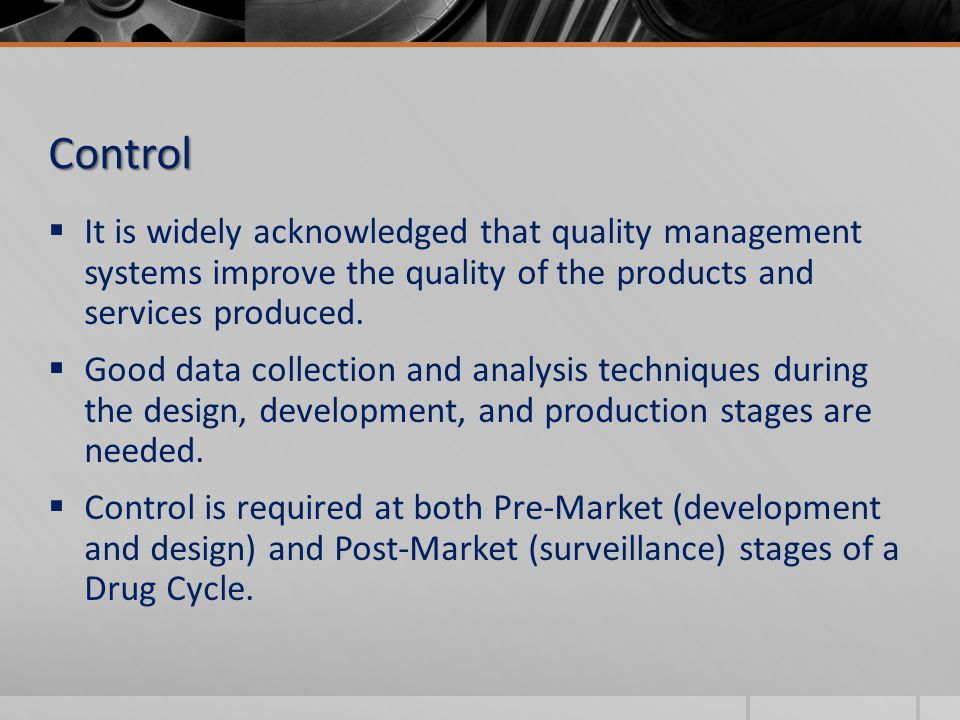  Quality Systems Plan  Strategic Plans  GMP/GLP/GCP  Utilization of international standards (ICH/VICH/CODEX)  Identifying Manufacturing Critical Control Points  Pharmacovigilance (monitoring drug safety post approval) Control Examples