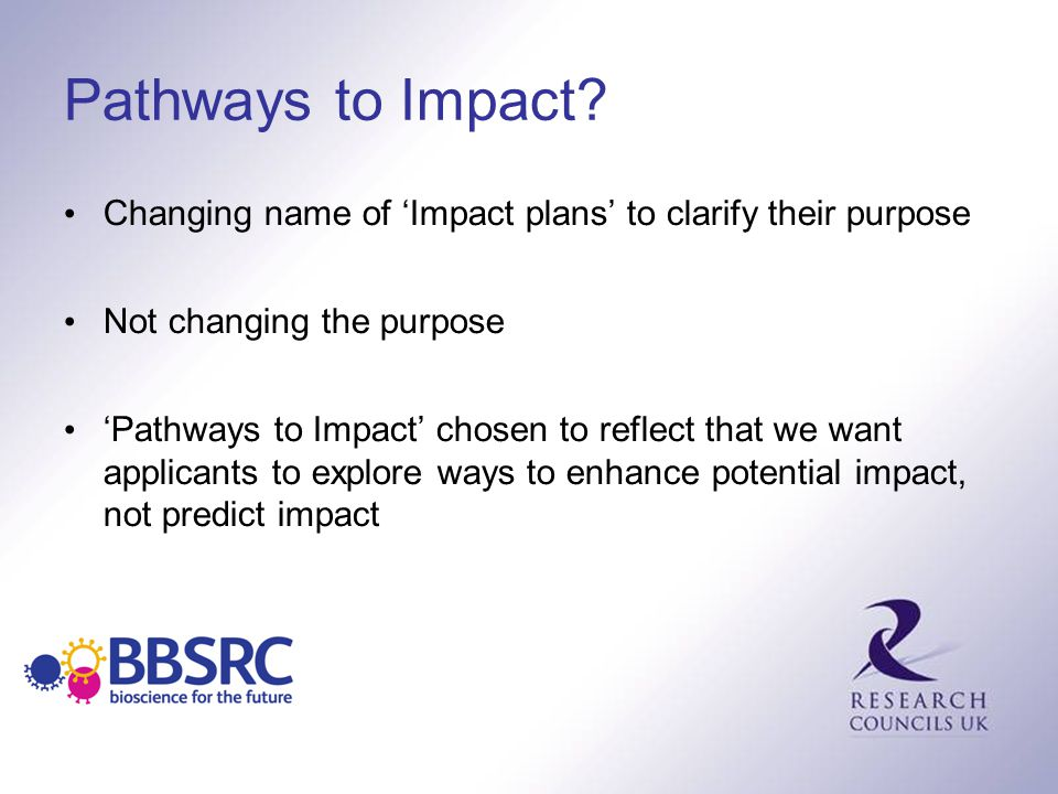 Pathways to Impact? Changing name of 'Impact plans' to clarify their purpose Not changing the purpose 'Pathways to Impact' chosen to reflect that we w