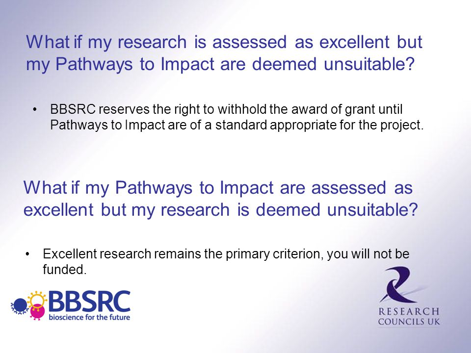 What if my research is assessed as excellent but my Pathways to Impact are deemed unsuitable? BBSRC reserves the right to withhold the award of grant