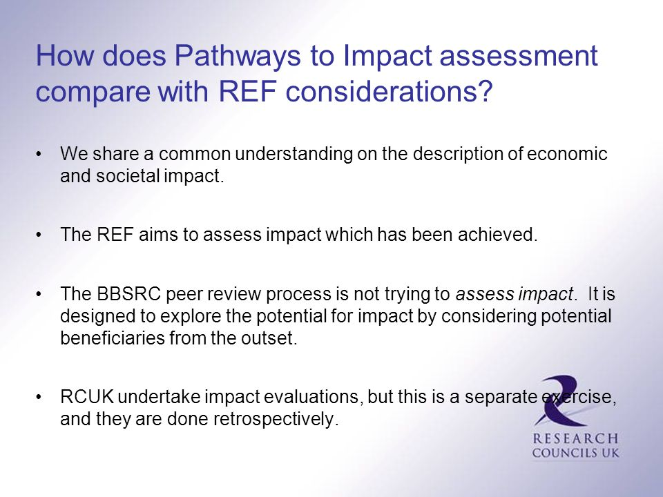 How does Pathways to Impact assessment compare with REF considerations? We share a common understanding on the description of economic and societal im